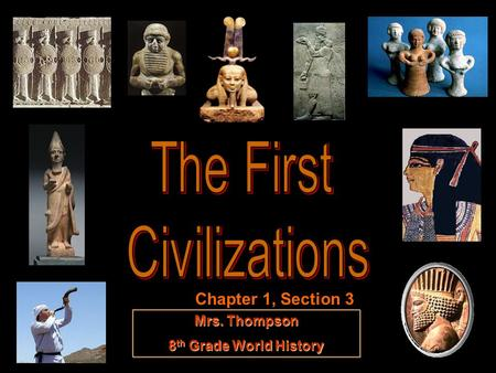 The First Civilizations Chapter 1, Section 3 Mrs. Thompson
