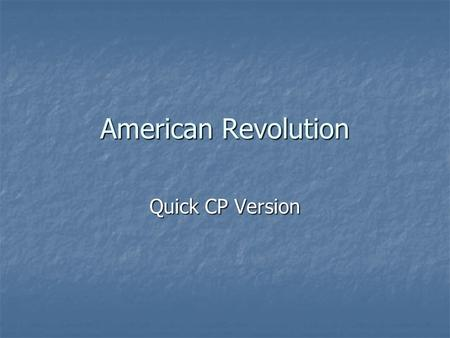 American Revolution Quick CP Version. Warm Up What were the 4 things that Great Britain did after the French and Indian War that began to upset colonists?