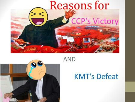 Reasons for CCP's Victory AND KMT's Defeat. Leadership The Chinese Communist Party (CCP) 1) The CCP's leadership was excellent at all levels Faithful.