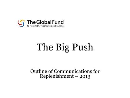 The Big Push Outline of Communications for Replenishment – 2013.