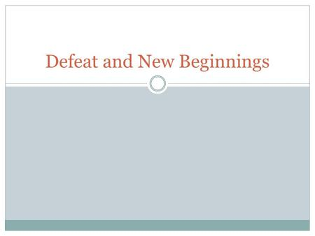 Defeat and New Beginnings. Do Now Take out the following: 1. Lesson 6.3 Quote Breakdown 2. Vocabulary sheets 3. Homework and Practice Book page 61.