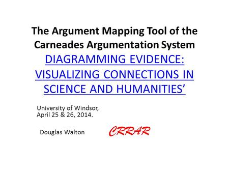 The Argument Mapping Tool of the Carneades Argumentation System DIAGRAMMING EVIDENCE: VISUALIZING CONNECTIONS IN SCIENCE AND HUMANITIES' DIAGRAMMING EVIDENCE: