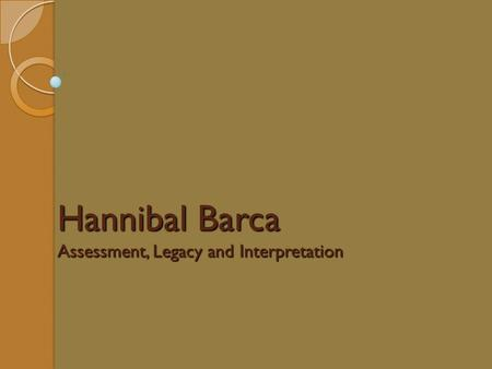 Hannibal Barca Assessment, Legacy and Interpretation.