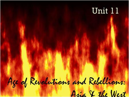 Age of Revolutions and Rebellions: Asia & the West.