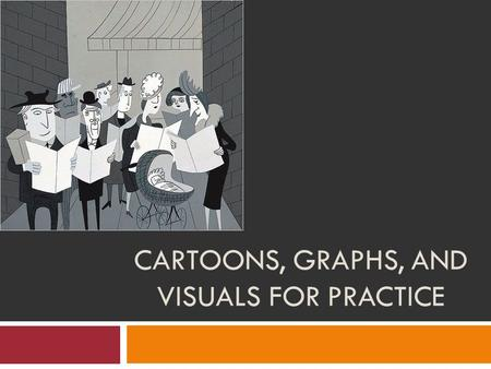 Cartoons, Graphs, and Visuals for Practice
