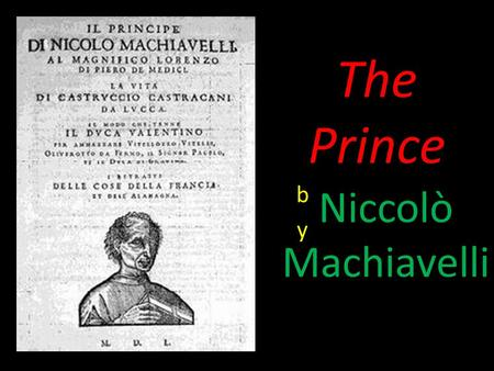 The Prince Niccolò Machiavelli. From the Oxford English Dictionary: