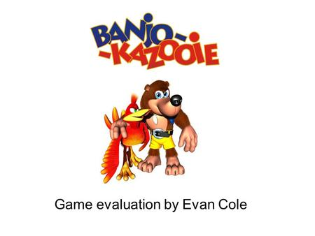 Game evaluation by Evan Cole. Basic Information Company: Author: Rareware Type of game: Platforming, Action-Adventure Price: $47.99 (initial retail price: