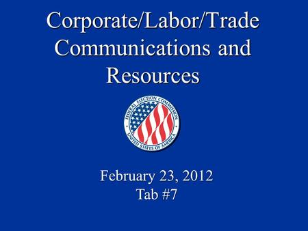 Corporate/Labor/Trade Communications and Resources February 23, 2012 Tab #7.