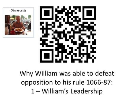 Why William was able to defeat opposition to his rule 1066-87: 1 – William's Leadership Otwaycasts.