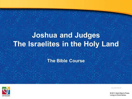 Joshua and Judges The Israelites in the Holy Land The Bible Course Document#: TX001078.
