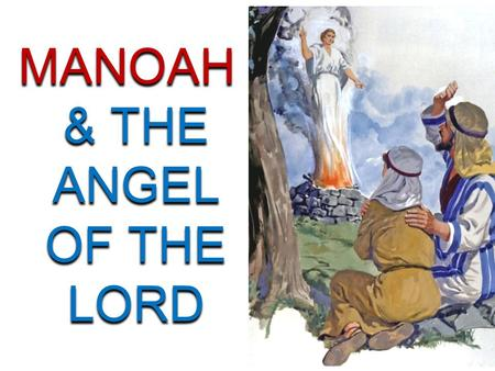 MANOAH & THE ANGEL OF THE LORD MANOAH & THE ANGEL OF THE LORD.