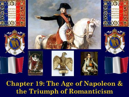 Chapter 19: The Age of Napoleon & the Triumph of Romanticism.