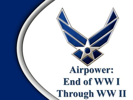 1 Airpower: End of WW I Through WW II. 2 Overview Background—The 1920s General Mitchell's Crusade The Air Corps Act of 1926 Air Corps Tactical School.