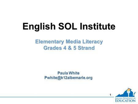 1 English SOL Institute Elementary Media Literacy Grades 4 & 5 Strand English SOL Institute Elementary Media Literacy Grades 4 & 5 Strand Paula White