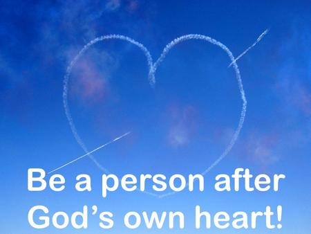 Be a person after God's own heart!. Obey God 1 Sam. 13:13-14 Saul v. David Pr. 28:26 fool trusts his own heart Philistines and Israelites punished for.