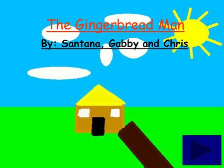 The Gingerbread Man By: Santana, Gabby and Chris.