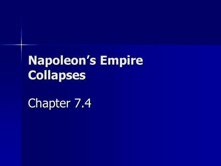 Napoleon's Empire Collapses Chapter 7.4. Continental System Napoleon blockades the British – forced closing of ports Napoleon blockades the British –