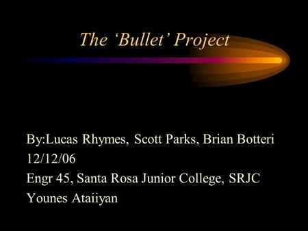 The 'Bullet' Project By:Lucas Rhymes, Scott Parks, Brian Botteri