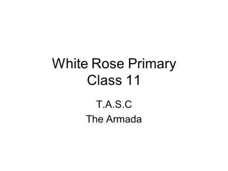 White Rose Primary Class 11 T.A.S.C The Armada. I introduced the T.A.S.C. wheel to the children.