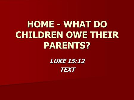 what do children owe their parents Having spent the holidays with my parents and other parents, i have noticed that parents think their children owe them something furthermore, this is the view of all the holy texts, but holy text or not, it must still pass the logic test.