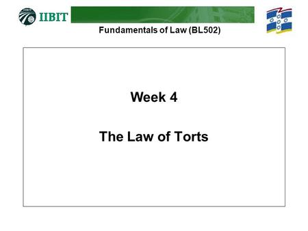 Fundamentals of Law (BL502) Week 4 The Law of Torts.