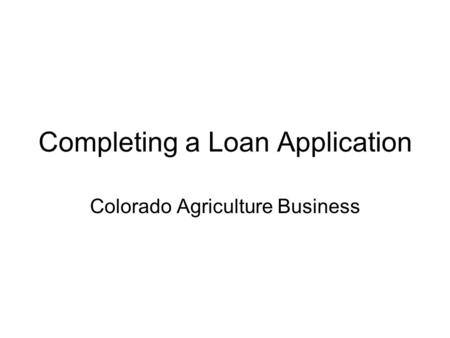 Completing a Loan Application Colorado Agriculture Business.