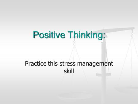 Practice this stress management skill Positive Thinking: