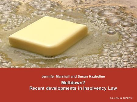 Meltdown? Recent developments in Insolvency Law Jennifer Marshall and Susan Hazledine.