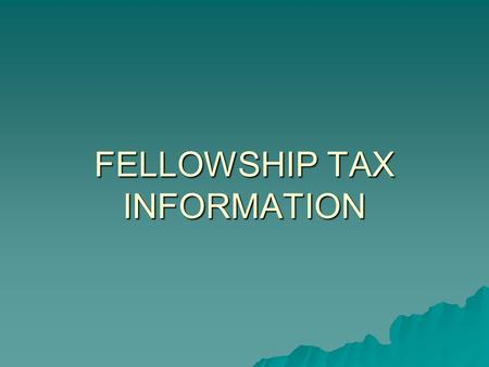 FELLOWSHIP TAX INFORMATION. Tax-Free Fellowships US Persons- Fellowships are tax free only if: 1. You are a candidate for a degree at an eligible educational.