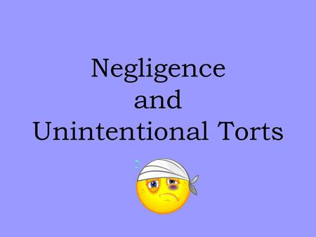 Negligence and Unintentional Torts. Once upon a time… Thirty years ago, hardly anyone thought about going to court to sue someone. A person could be nudged.