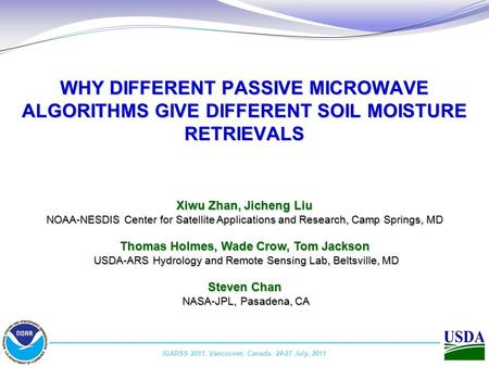1 X. Zhan, NOAA-NESDIS-STAR, IGARSS 2011, Vancouver, Canada, 24-27 July, 2011. WHY DIFFERENT PASSIVE MICROWAVE ALGORITHMS GIVE DIFFERENT SOIL MOISTURE.