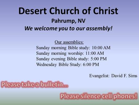 Desert Church of Christ Pahrump, NV We welcome you to our assembly! Our assemblies: Sunday morning Bible study: 10:00 AM Sunday morning worship: 11:00.