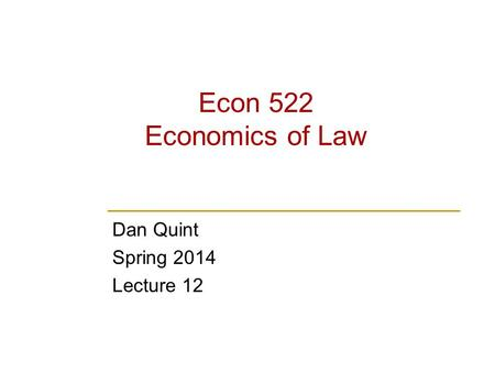 Econ 522 Economics of Law Dan Quint Spring 2014 Lecture 12.