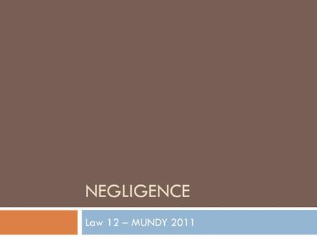 NEGLIGENCE Law 12 – MUNDY 2011. Negligence  Tort law is based on mostly case precedents and certain provincial and federal legislation;  Hence, our.
