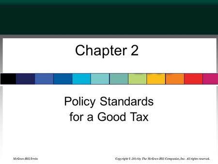 Chapter 2 Policy Standards for a Good Tax McGraw-Hill/Irwin