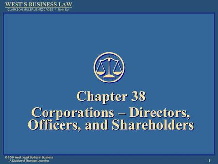 © 2004 West Legal Studies in Business A Division of Thomson Learning 1 Chapter 38 Corporations – Directors, Officers, and Shareholders Chapter 38 Corporations.