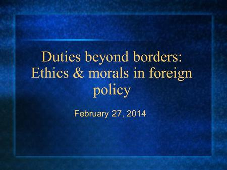 Duties beyond borders: Ethics & morals in foreign policy