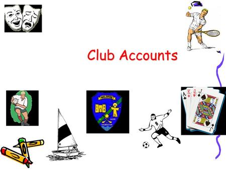Club Accounts. What is a Club? A club is an organisation set up for the benefit of it's members, e.g. Golf club, drama club, GAA club.