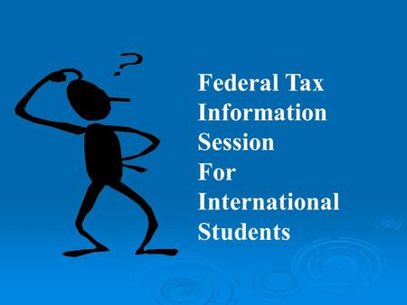 Federal Tax Information Session For International Students.