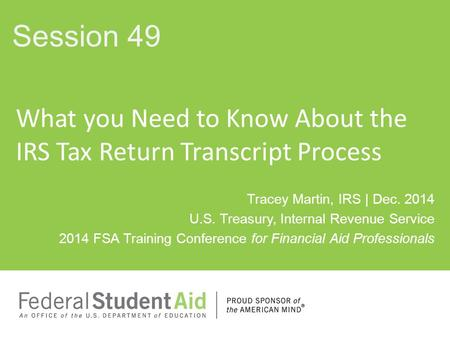 Tracey Martin, IRS | Dec. 2014 U.S. Treasury, Internal Revenue Service 2014 FSA Training Conference for Financial Aid Professionals What you Need to Know.