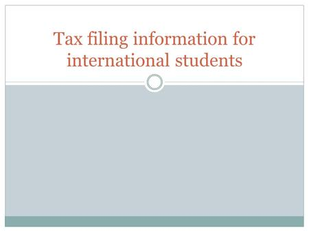Tax filing information for international students.