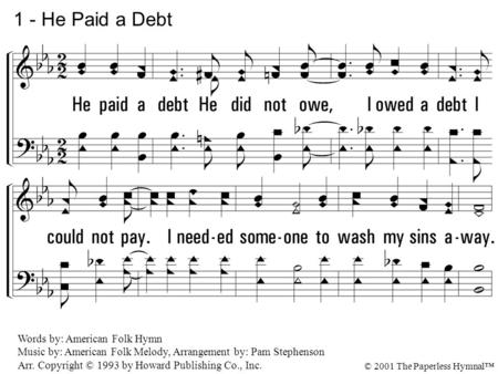 1 - He Paid a Debt 1. He paid a debt He did not owe,