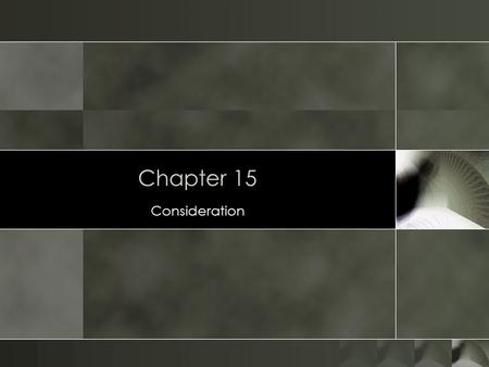 Chapter 15 Consideration.
