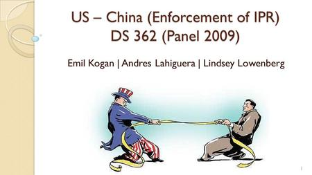 US – China (Enforcement of IPR) DS 362 (Panel 2009) Emil Kogan | Andres Lahiguera | Lindsey Lowenberg 1.