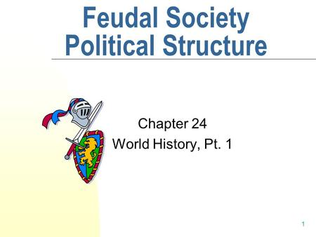 1 Feudal Society Political Structure Chapter 24 World History, Pt. 1.