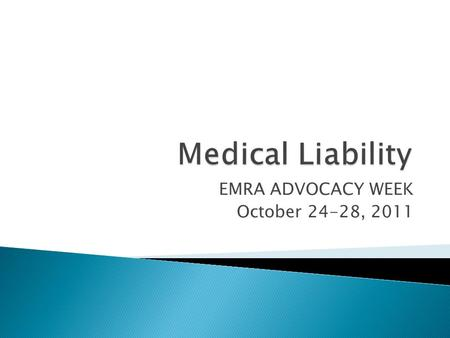 EMRA ADVOCACY WEEK October 24-28, 2011.  There are four elements to a malpractice case: ◦ Duty ◦ Breach of Duty ◦ Injury ◦ Damage  Each Element must.