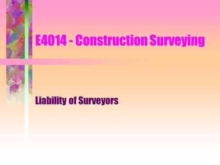 E4014 - Construction Surveying Liability of Surveyors.