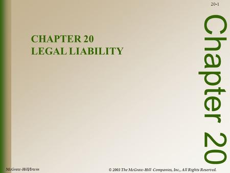 McGraw-Hill/Irwin © 2003 The McGraw-Hill Companies, Inc., All Rights Reserved. 20-1 Chapter 20 CHAPTER 20 LEGAL LIABILITY.