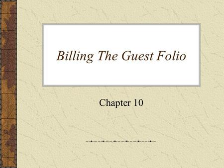 Billing The Guest Folio Chapter 10. WHAT THE CHAPTER IS ALL ABOUT Between check-in and check-out, guests enjoy the services of the hotel. Selling those.