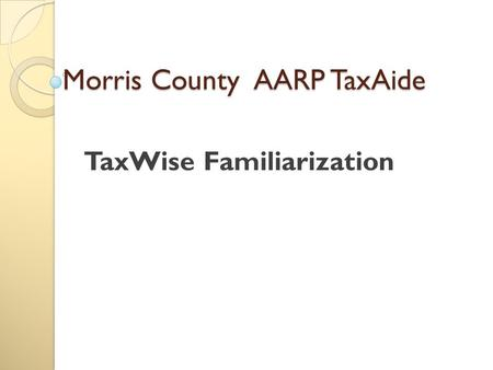 Morris County AARP TaxAide TaxWise Familiarization.